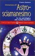 Iniziazione all'Astrosciamanesimo