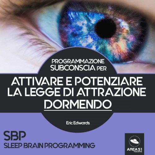 Programmazione subconscia per attivare e potenziare la Legge di Attrazione dormendo (Audiolibro Mp3)