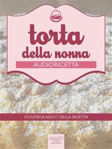 Audioricetta: la Torta della Nonna (eBook)