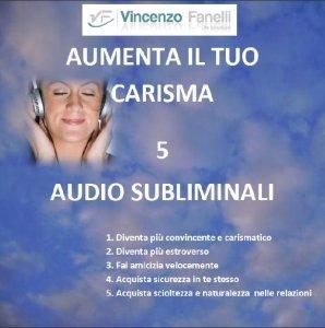 Aumenta il Tuo Carisma - Brani Subliminali (Audiocorso Mp3)