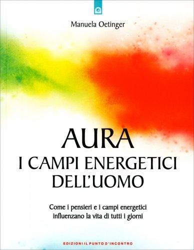 Aura: i Campi Energetici dell'Uomo