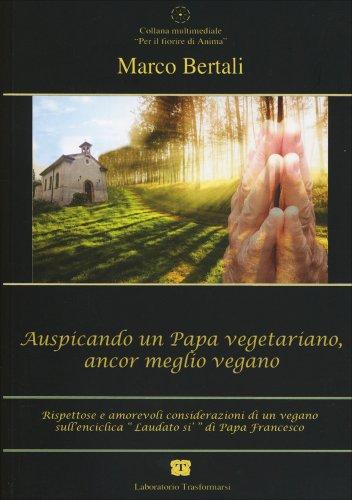 Auspicando un Papa Vegetariano, ancor Meglio Vegano
