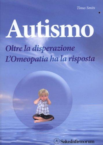 Autismo - Oltre la Disperazione. L'Omeopatia ha la Risposta