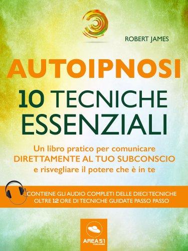 Autoipnosi. 10 tecniche essenziali (eBook)