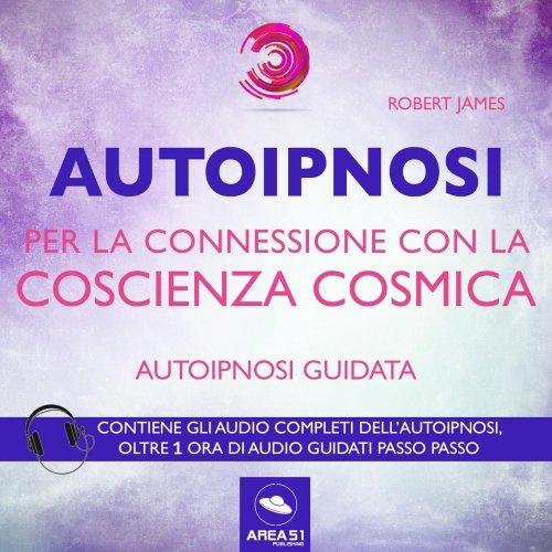 Autoipnosi per la connessione con la Coscienza Cosmica (AudioLibro Mp3)