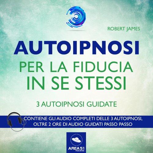 Autoipnosi per la Fiducia in Se Stessi (AudioLibro Mp3)