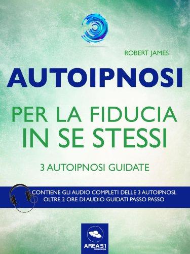 Autoipnosi per la Fiducia in Se Stessi (eBook)
