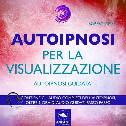 Autoipnosi per la visualizzazione (Audiolibro Mp3)