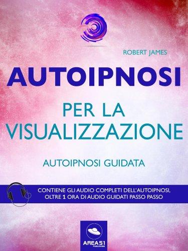 Autoipnosi per la Visualizzazione (eBook)