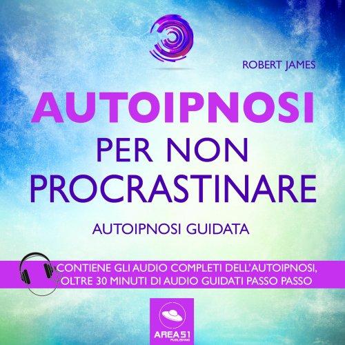 Autoipnosi per Non Procrastinare (Audiolibro Mp3)
