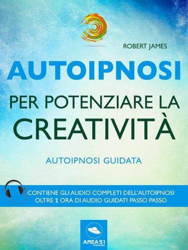 Autoipnosi per Potenziare la Creatività (eBook)