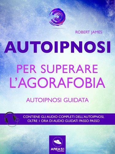 Autoipnosi per Superare l'Agorafobia (eBook)