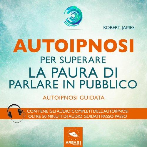 Autoipnosi per Superare la Paura di Parlare in Pubblico (Audiolibro Mp3)