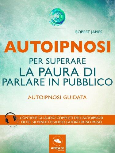 Autoipnosi per Superare la Paura di Parlare in Pubblico (eBook)