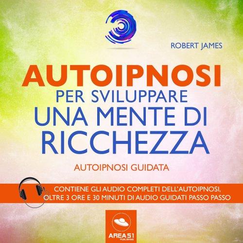 Autoipnosi per Sviluppare una Mente di Ricchezza (Audiolibro Mp3)
