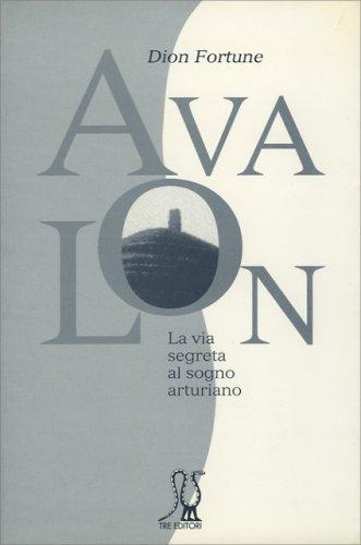 Avalon - La Via Segreta al Sogno Arturiano