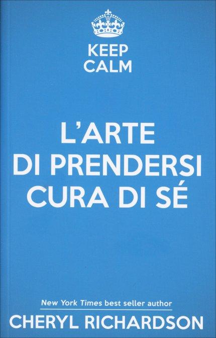 Keep calm l 39 arte di prendersi cura di s richardson for Immagini di keep calm