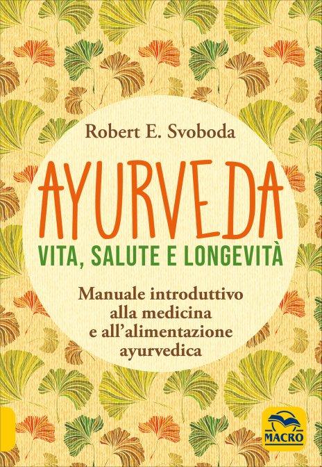 Ayurveda vita salute longevità di Robert E. Svoboda