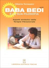 BABA BEDI E LA SUA FILOSOFIA -  VOL. III Aspetti simbolici della Terapia Vibrazionale di Albania Tomassini