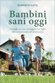 BAMBINI SANI OGGI Consigli su come proteggere tuo figlio dal concepimento all'adolescenza di Roberto Gava
