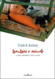 BAMBINI E ANIMALI Le radici dell'affetto e della crudeltà di Frank R. Ascione