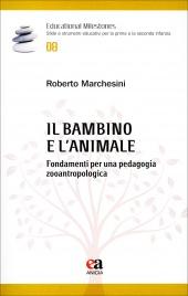 IL BAMBINO E L'ANIMALE Fondamenti per una pedagogia zooantropologica di Roberto Marchesini (psicologo)