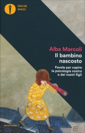 IL BAMBINO NASCOSTO Favole per capire la psicologia nostra e dei nostri figli di Alba Marcoli