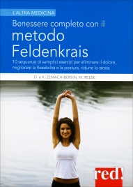 BENESSERE COMPLETO CON IL METODO FELDENKRAIS 10 sequenze di semplici esercizi per eliminare il dolore, migliorare la flessibilità e la postura, ridurre lo stress di David e Kaethe Zemach Bersin - Mark Reese
