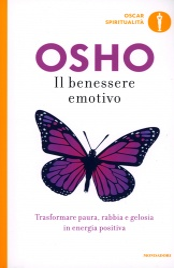 IL BENESSERE EMOTIVO Trasformare paura, rabbia e gelosia in energia positiva - Nuova edizione di Osho