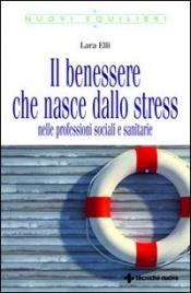 IL BENESSERE CHE NASCE DALLO STRESS Nelle professioni sociali e sanitarie di Lara Elli