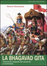 LA BHAGAVAD GITA Traduzione integrale dal sanscrito e commento di Swami Sivananda