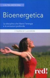 BIOENERGETICA La disciplina che libera l'energia e le emozioni profonde di Francesco Padrini, M. Teresa Lucheroni, Gianluca Bruttomesso