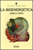 LA BIOENERGETICA Anima e corpo di Luciano Marchino