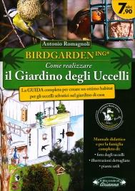 BIRDGARDENING - COME REALIZZARE IL GIARDINO DEGLI UCCELLI La guida completa per creare un ottimo habitat per gli uccelli selvatici nel giardino di casa di Antonio Romagnoli
