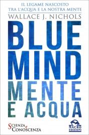 BLUE MIND - MENTE E ACQUA Il Legame Nascosto tra l'acqua e la nostra mente di Wallace J. Nichols