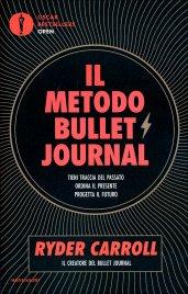 IL METODO BULLET JOURNAL Tieni traccia del passato, ordina il presente, progetta il futuro di Ryder Carroll