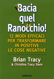 Bacia quel Ranocchio - 12 modi efficaci per trasformare in positive le cose negative