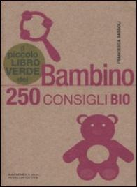 Il Piccolo Libro Verde del Bambino - 250 Consigli Bio