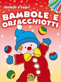 Fantasie a Colori - Bambole e Orsacchiotti