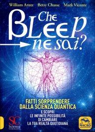 Bleep. Ma che ...Bip... Sappiamo Veramente? (What the Bleep do We Know?) Edizione 2013