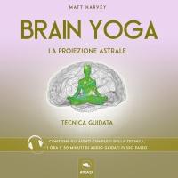 Brain Yoga - La Proiezione Astrale (AudioLibro Mp3)