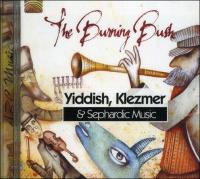 The Burning Bush Yiddish, Klezmer & Sephardic Music