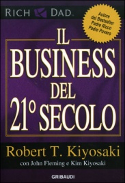 IL BUSINESS DEL 21° SECOLO di Robert T. Kiyosaki, John Fleming
