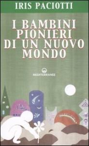 I BAMBINI PIONIERI DI UN NUOVO MONDO di Iris Paciotti