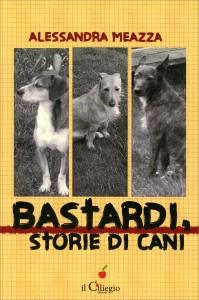 BASTARDI, STORIE DI CANI di Alessandra Meazza