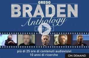 BRADEN ANTHOLOGY 2007-2017 (VIDEOCORSO DOWNLOAD) Più di 25 ore di contenuti audiovisivi - 10 anni di ricerche di Gregg Braden