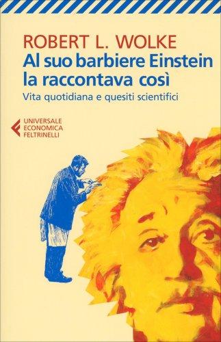 Al Suo Barbiere Einstein la Raccontava Cosi