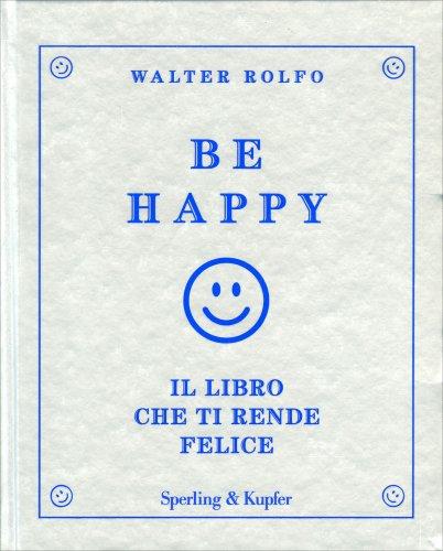 Be Happy - Il Libro che Ti Rende Felice
