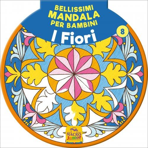 Bellissimi Mandala per Bambini Vol. 8 - I Fiori