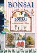 Bonsai - Filosofie e Tecniche, Formazione, Cura e Difesa - Manuale Pratico